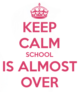 quote - keep-calm-school-is-almost-over