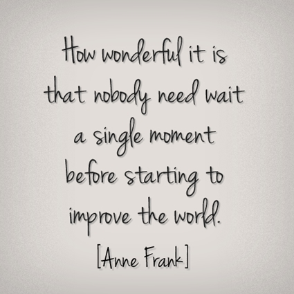 quote - Anne Frank no need to wait